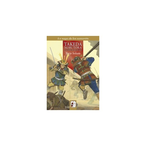 La saga de los samuráis – 2. Takeda Nobutora. La unificación de Kai