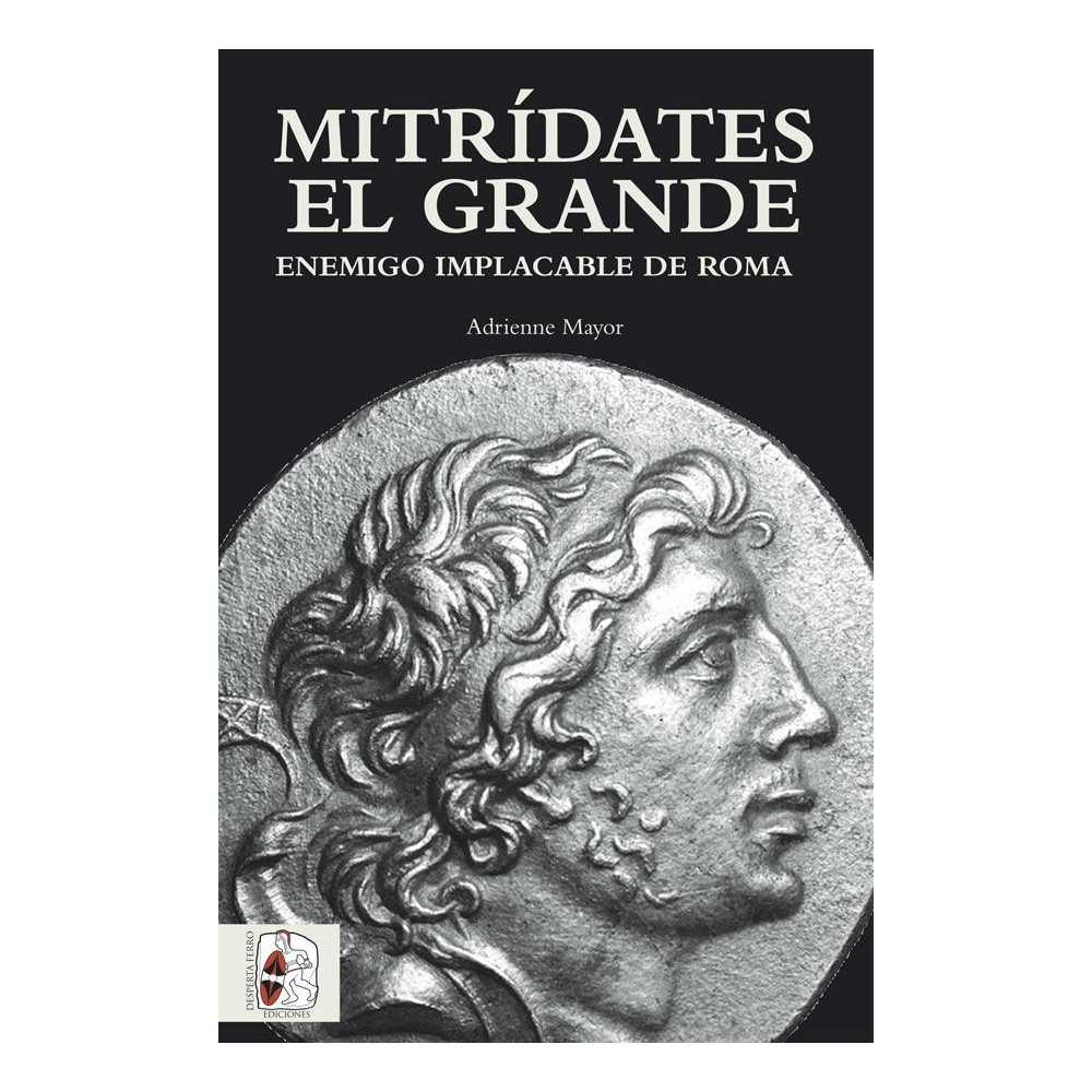 Mitrídates el Grande. Enemigo implacable de Roma