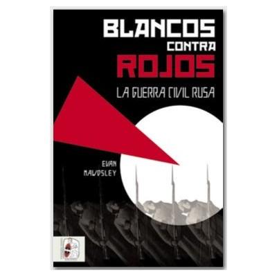 Blancos contra Rojos. La guerra civil rusa