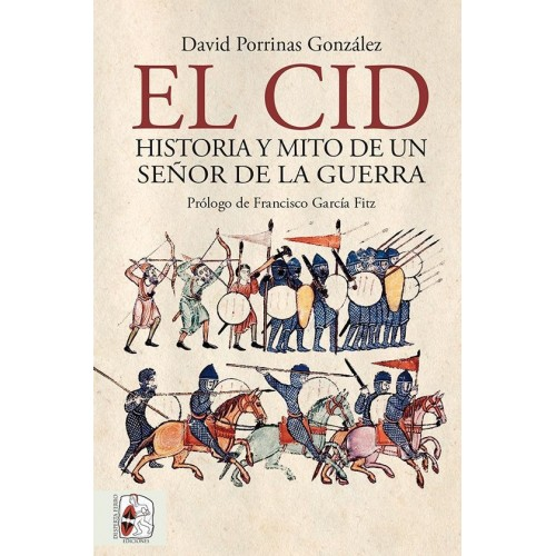 El Cid: Historia y Mito de un señor de la guerra